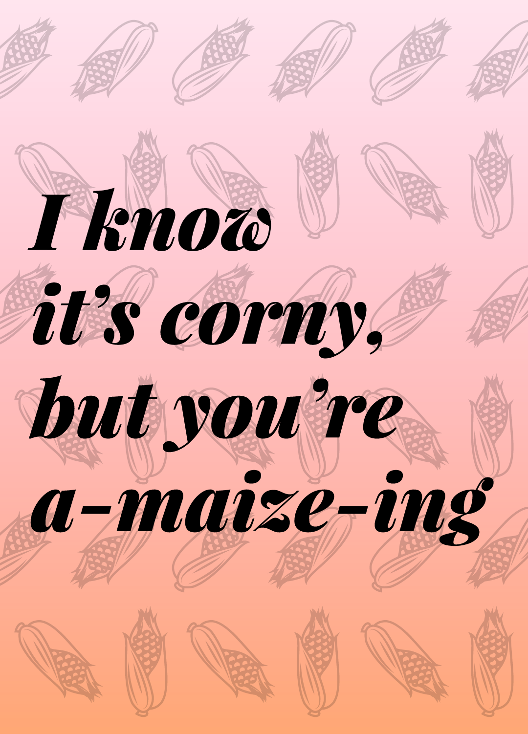 Corn Pun: I know it's corny, but you're a-maize-ing